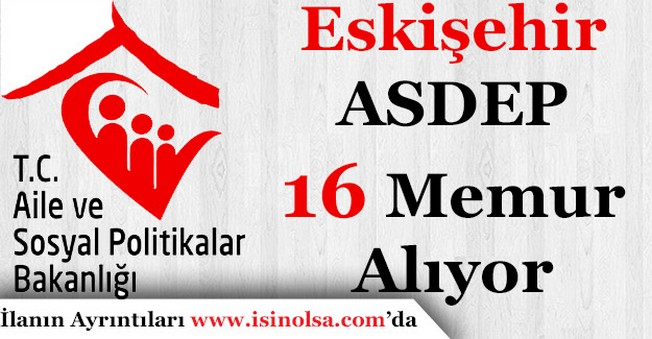 Eskişehir Aile ve Sosyal Politikalar İl Müdürlüğü 16 Memur Personel Alıyor