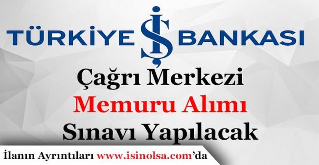 İş Bankası Çağrı Merkezi Memuru Alımı Sınavı Yapacak!