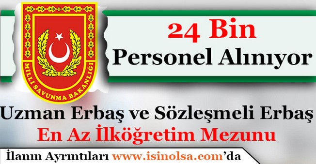 Milli Savunma Bakanlığı 24 Bin Uzman Erbaş ve Sözleşmeli Erbaş Alımı Yapacak
