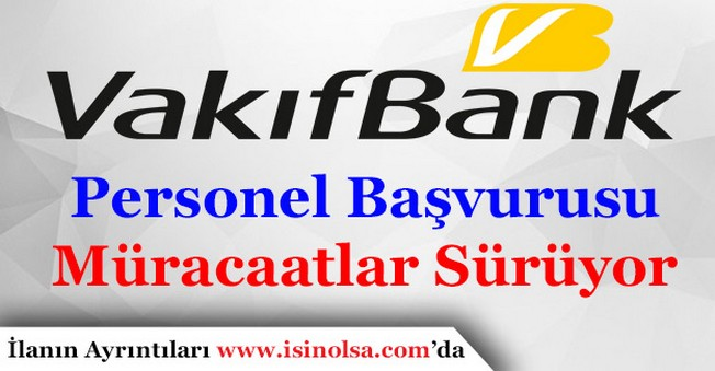 Vakıfbank Personel Alımı Başvuruları Sürüyor