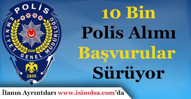10 Bin Polis Alımı Başvuruları Sürüyor! Kimler Başvuru Yapabilir