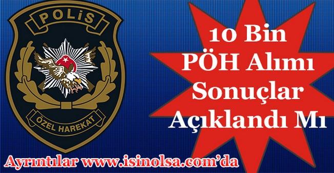 10 Bin Polis Özel Harekat Alımı Sonuçları Açıklandı Mı?