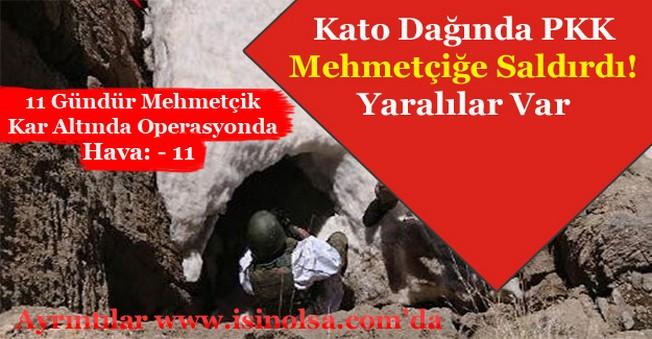 Kato Dağında PKK Mehmetçiğe Saldırdı!