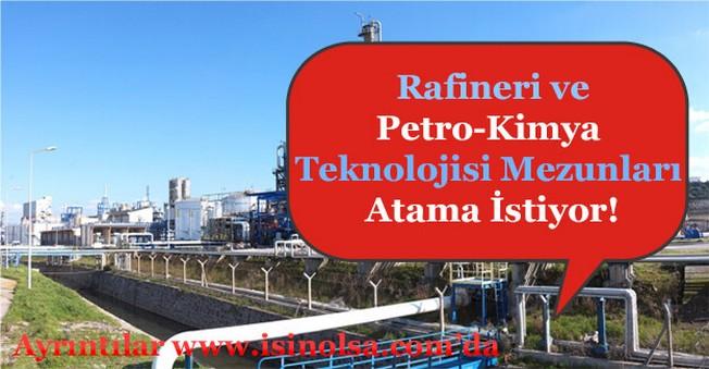 Rafineri ve Petro-Kimya Teknolojisi Mezunları Atama İstiyor!