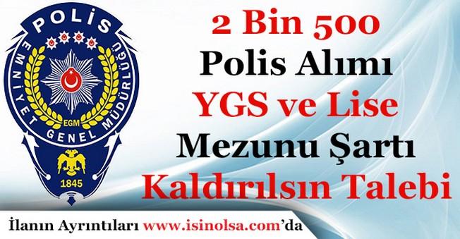 2 Bin 500 Polis Alımı YGS ve Lise Mezunu Şartı Kaldırılsın Talebi
