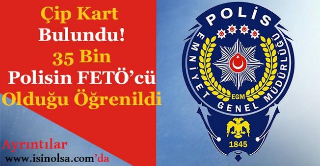 35 Bin Polisin FETÖ'cü Olduğu Ortaya Çıktı! Çip Kart Bulundu