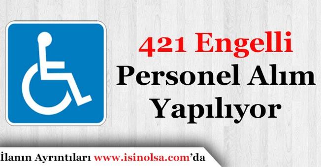 421 Engelli Personel Alımı Yapılıyor! Hangi Pozisyonlar İçin Alım Yapılacak