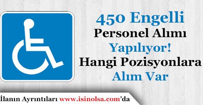 450 Engelli Personel Alımı Yapılıyor! Hangi Pozisyonlara Alım Yapılacak