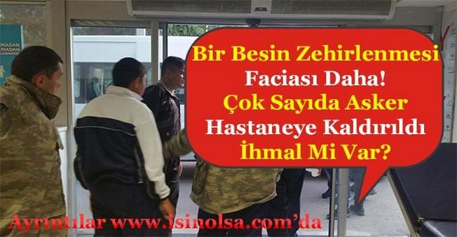 Besin Zehirlenmesi Faciası! Çok Sayıda Asker Hastaneye Kaldırıldı İhmal Mi Var?