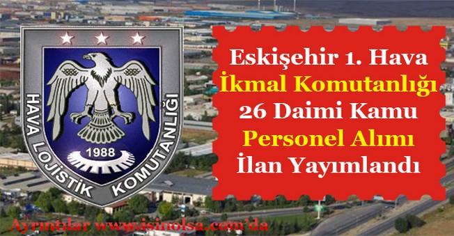 Eskişehir 1. Hava İkmal Bakım Merkezi Komutanlığı 26 Daimi Kamu Personeli Alıyor!