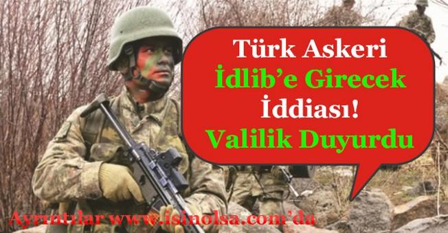 Flaş İddia Türk Askeri Bu Gece Suriye İdlib'e Girecek! Valilik Açıkladı