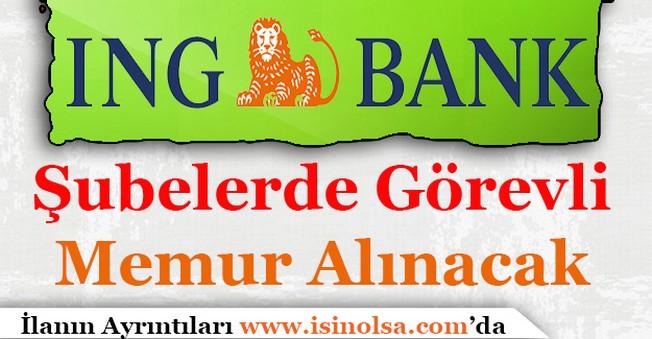 ING Bank Şubelerde Görevlendirilecek Memur Alımı Yapıyor