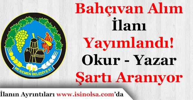 İzmir Menemen Belediyesi Bahçıvan Alımı Yapıyor! Okuma Yazma Bilmek Şartı Aranıyor