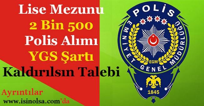 Lise Mezunu 2 Bin 500 Polis Alımı YGS Şartı Kaldırılsın İsteniyor!