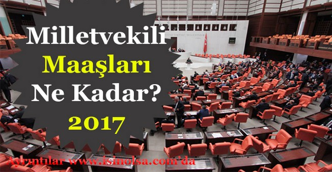Milletvekili Maaşları 2017 Yılında Son Zamlar İle Ne Kadar Oldu?