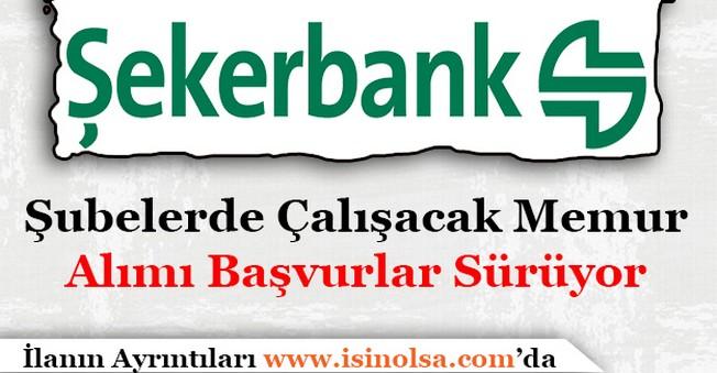 Şekerbank Şubelerde Çalışacak Memur Alımı Başvurusu Sürüyor!
