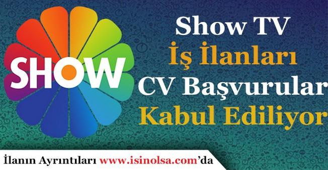 Show TV İş İlanları! CV Başvurular Kabul Ediliyor