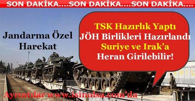 TSK Hazırlıklarını Tamamladı! JÖH Birlikleri Suriye ve Irak'a Girilebilir!