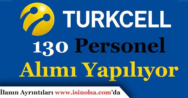 Turkcell 130 Personel Alımı Yapıyor! Hangi Pozisyonlara Alım Yapılıyor