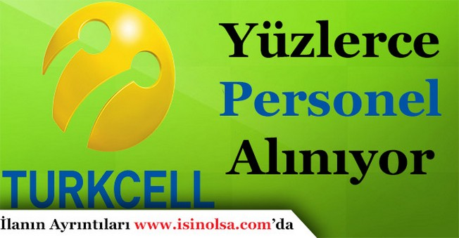 Turkcell Türkiye Geneli Yüzlerce Personel Alımı Yapıyor