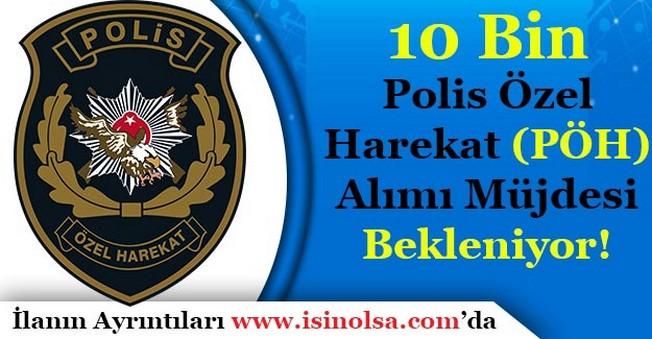 10 Bin Polis Özel Harekat (PÖH) Alımı Müjdesi Bekleniyor!