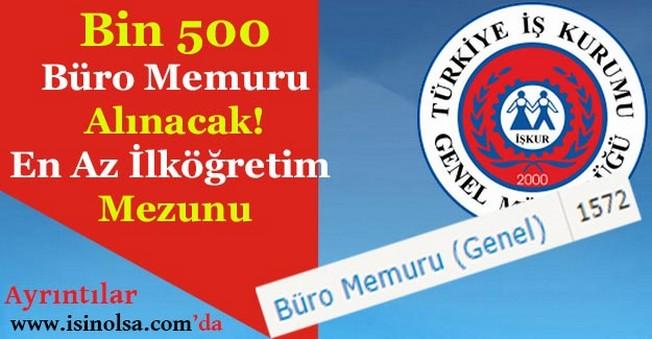 Bin 500 Büro Memuru Alınacak! En Az İlköğretim Mezunu
