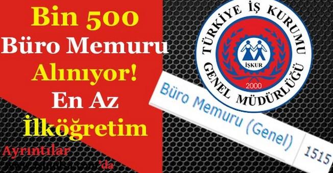 Bin 500 En Az İlköğretim Mezunu Büro Memuru Alınıyor!
