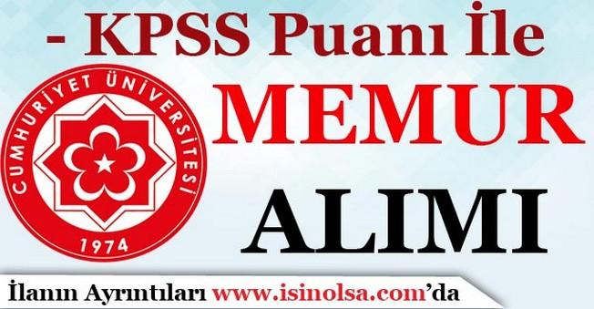 Cumhuriyet Üniversitesi KPSS Puanı İle Memur Alımı Yapıyor
