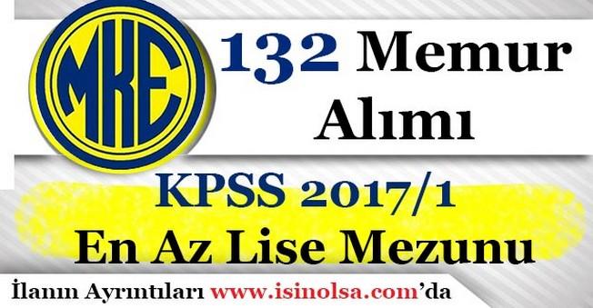 KPSS 2017/1 ile MKE 132 En Az Lise Mezunu Memur Alıyor! Alınacak Pozisyonlar