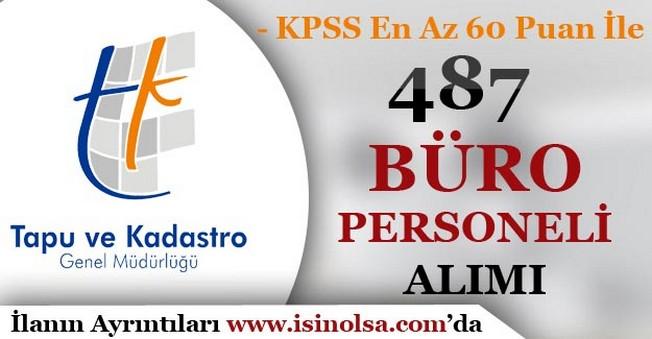 Tapu ve Kadastro Genel Müdürlüğü KPSS En Az 60 puan İle 487 Büro Personeli Alıyor