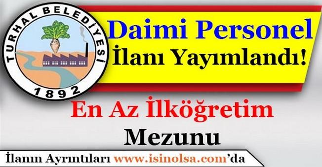 Tokat Turhal Belediyesi Daimi Kamu Personeli İlanı Yayımlandı!