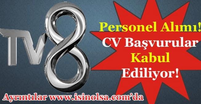TV 8 Personel Alımı! CV Başvurular Kabul Ediliyor