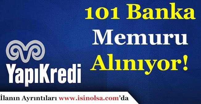 Yapı Kredi Bankası 101 Banka Memuru Alımı Yapıyor!