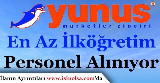 Yunus Marketler Zinciri En Az İlköğretim Mezunu Personel Alıyor!