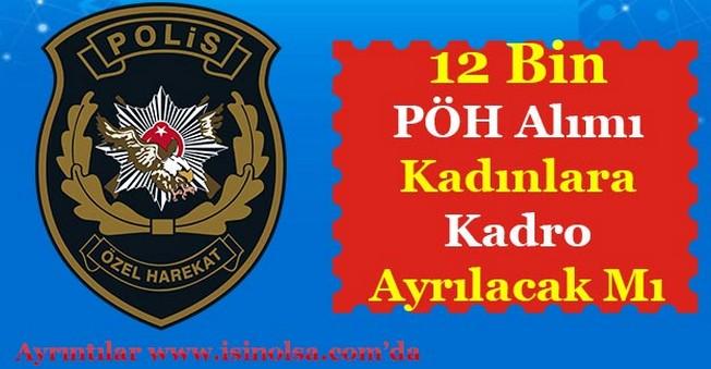12 Bin Polis Özel Harekat (PÖH) Alımı! Bayan Alımı Olacak Mı? Bayanlar Kadro İstiyor