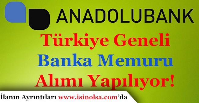 Anadolu Bank Yurt Geneli Memur Alımı Başvuruları Sürüyor!