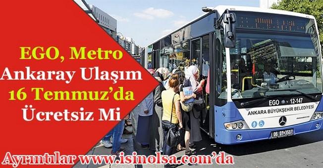 Ankara Ulaşım EGO Ankaray ve Metro Seferleri 16 Temmuz'da Ücretsiz Olacak Mı?