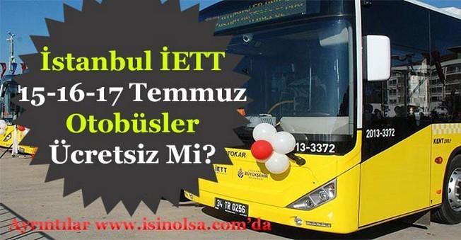İstanbul İETT Araçları 15 Temmuz - 16 Temmuz - 17 Temmuz'da Ücretsiz Mi?