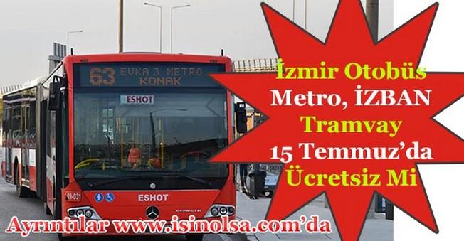 İzmir Belediyesi Otobüs, Metro, İZBAN ve Tramvay 15 Temmuz - 16 Temmuz'da Ücretsiz Mi?
