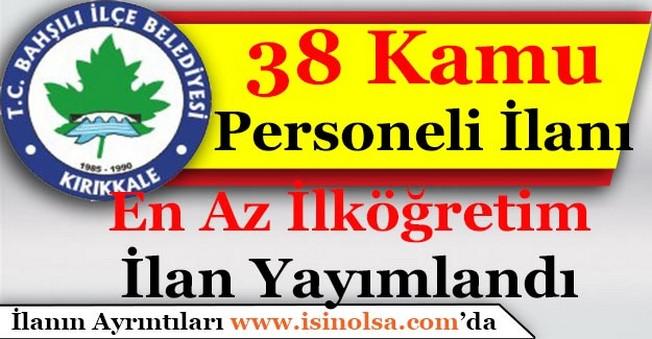 Kırıkkale Bahşili Belediyesi 39 Kamu Personeli Alımı İlanı Yayımlandı! En Az İlköğretim