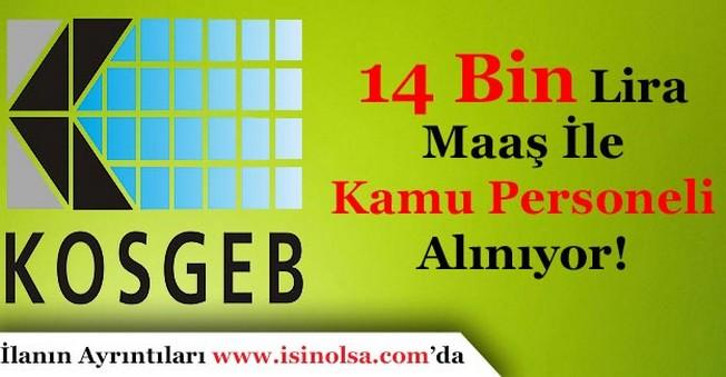 KOSGEB 14 Bin Lira Maaş İle Kamu Personeli Alıyor!