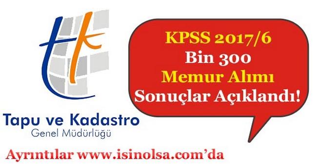 KPSS 2017/6 Tapu Kadastro Genel Müdürlüğü Bin 300 Memur Alımı Sonuçları Açıklandı