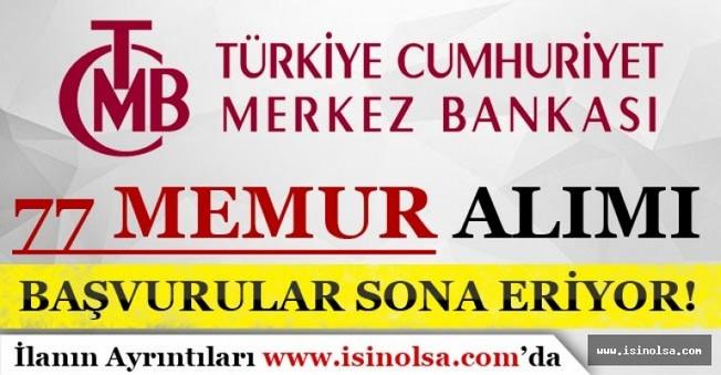 Merkez Bankası 77 Memur Alımı Başvuruları Sona Eriyor!