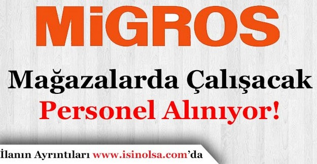 Migros Türkiye Geneli Mağazalar İçin Çok Sayıda Personel Alacak!
