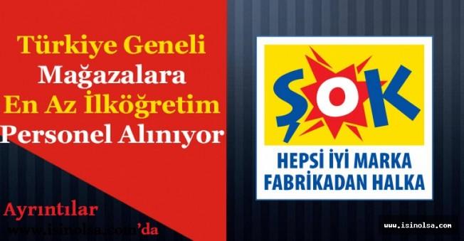 Şok Market Türkiye Geneli Çok Sayıda En Az İlköğretim Mezunu Personel Alıyor!