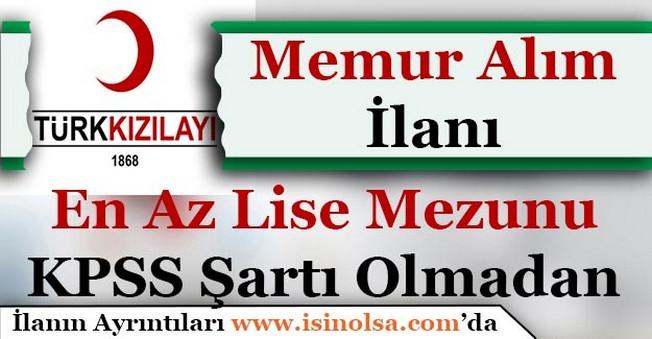 Türk Kızılayı En Az Lise Mezunu KPSS Şartsız Memur Alımı Yapıyor!