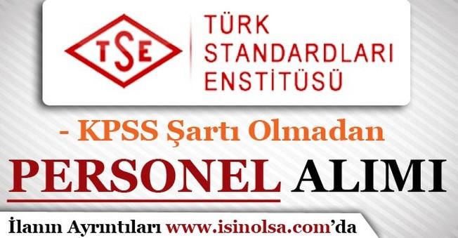 Türk Standartları Enstitüsü ( TSE ) KPSS Olmadan Personel Alımı Yapıyor
