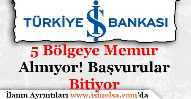 Türkiye İş Bankası 5 Bölgeye Memur Alıyor! Başvurular Bitiyor!