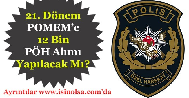 21. Dönem POMEM 12 Bin Polis Özel Harekat PÖH Alımı Yapılacak Mı?