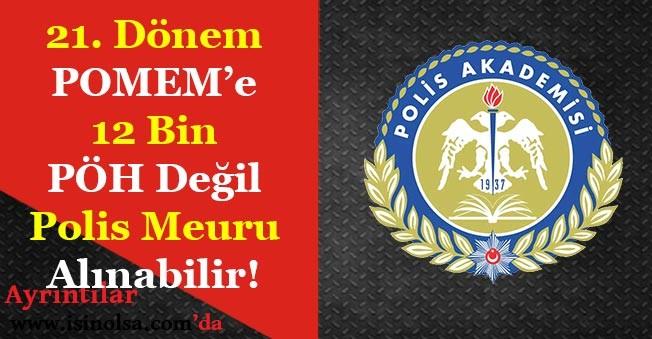 21. Dönem POMEM'e 12 Bin PÖH Değil Polis Memuru Alınabilir!